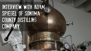 Interview with Craft Whiskey Distiller - Adam Spiegel of Sonoma Distilling Company