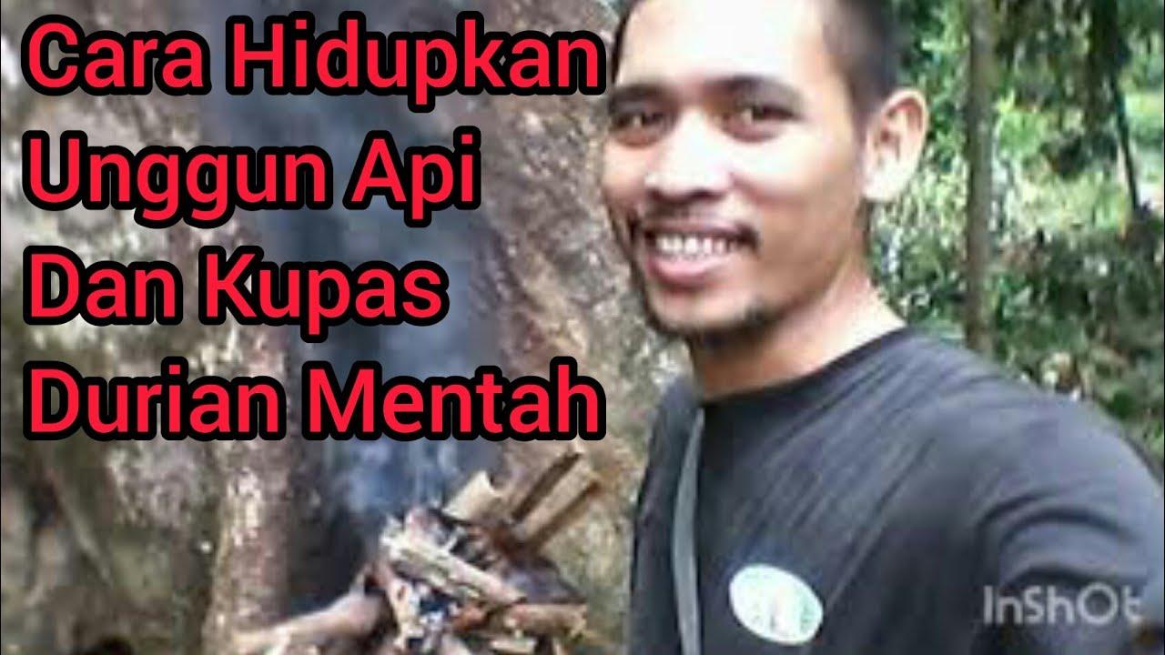 Cara Menyalakan Unggun Api Dan Kupas Durian Mentah. - YouTube