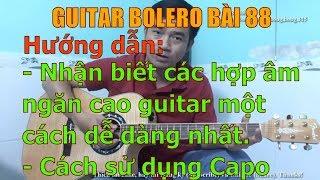 GUITAR BOLERO BÀI 88: Nhận biết các hợp âm ngăn cao guitar một cách dễ dàng nhất. Cách sử dụng Capo