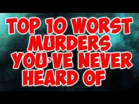 Top 10 Worst Murders You've Never Heard Of