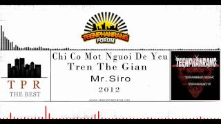 Music: Mr Siro - Chỉ Có Một Người Để Yêu Trên Thế Gian (2012)