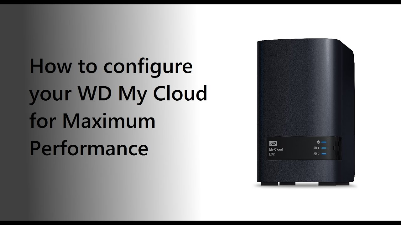 How to configure your WD My Cloud for Maximum Performance