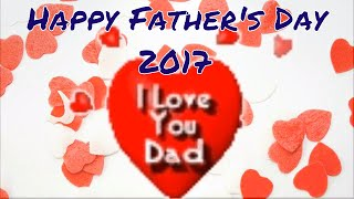 Happy Father's Day 2017/I love U Dad/Wishes/Greeting/Sms/gif/E-Card/Images/Wallpapers/Whatsapp video