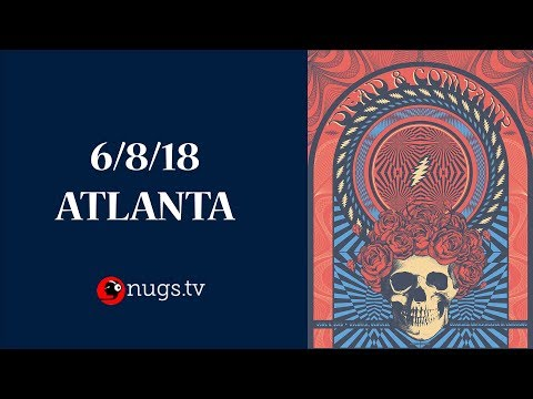 Dead & Company: Live from Atlanta (6/8/2018 Set 2 Opener)
