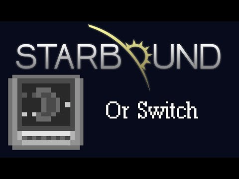 [Starbound Guide] - Wiring: Or Switch