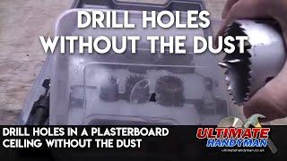 Drill holes in a plasterboard ceiling without the dust
