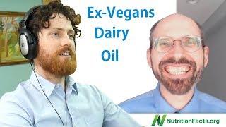 Asking Dr. Greger About Ex-Vegans, Oil, Etc.