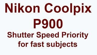 Shoot moving subjects with Nikon Coolpix P900, shutter speed priority