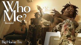 Big Homie Tru -  Who Me Freestyle