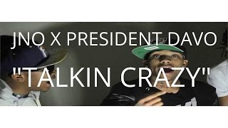 "JNO X PRESIDENT DAVO-""TALKIN CRAZY""