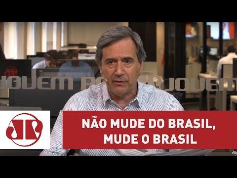 Não mude do Brasil, mude o Brasil   Marco Antonio Villa
