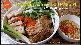 Hướng dẫn cách nấu BÚN MĂNG VỊT| (Chặt-Măng khô) ngon như ngoài hàng- by Mon ngon Ho Guom