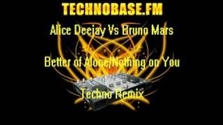 Bruno Mars Vs Alice Deejay -  Nothing on you Better of Alone (Techno Mashup)