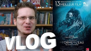 Vlog - La Forme de l'Eau - The Shape of Water