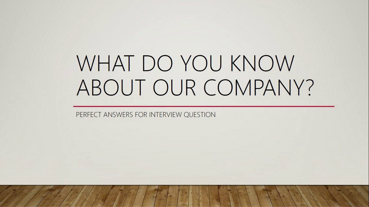 what do you know about our company job interview question 9 what do you know about our company job interview question 9