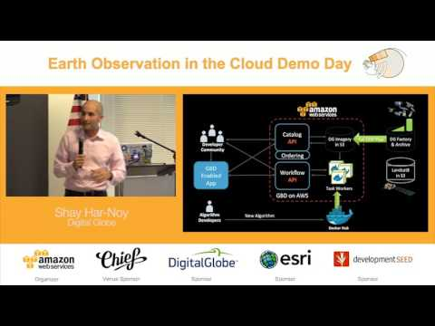 Earth Observation in the Cloud Demo Day |  Geospatial Big Data with DigitalGlobe