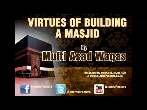 ***NEW*** Virtues of Building a Masjid by Mufti Asad Waqas