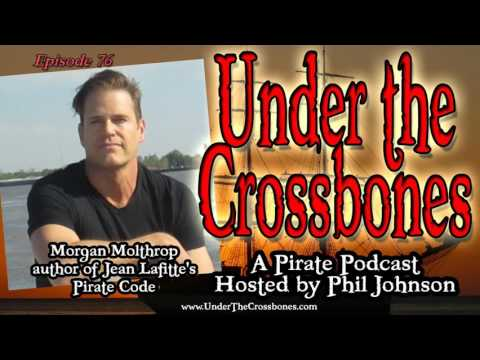 Under The Crossbones 076 - Morgan Molthrop author of Jean Lafitte's Pirate Code