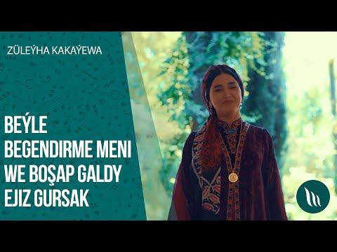 Züleýha Kakaýewa - Beýle Begendirme Meni, Boşap Galdy Ejiz Gursak | 2020