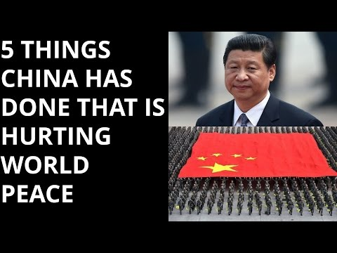 5 THINGS CHINA HAS DONE THAT IS  HURTING WORLD PEACE