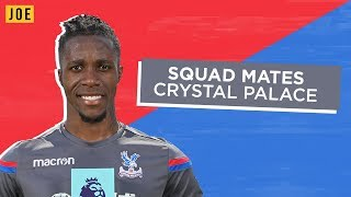 Wilfried Zaha, Andros Townsend and Aaron Wan-Bissaka reveal all about their Crystal Palace teammates