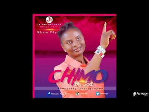 CHIMO [My God] -  Nkem Dlyt
