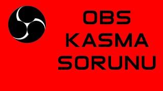 Obs Studio Kasma Sorunu | %100 Çözüm | Video Çekerken Kasma Sorunu Düzeltme