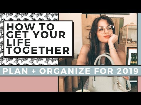 How To Get Your Life Together In 2019   Habits To Plan & Organize