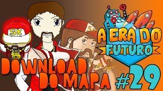 A Era do Futuro - DOWNLOAD do Mapa! - Episódio 29 #AERADOFUTURO