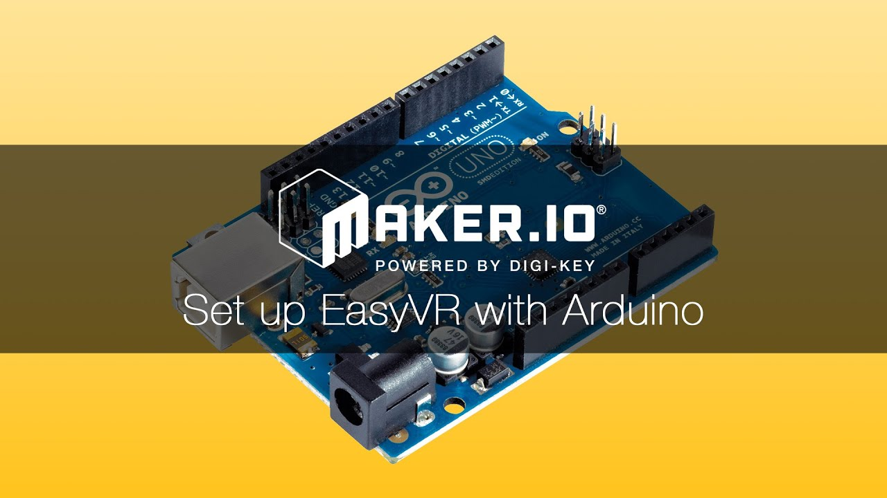 Set up voice recognition with Arduino and EasyVR shield – Maker io Tutorial  | Digi-Key Electronics