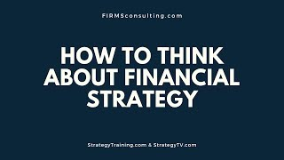 How to Think About Financial Strategy | Management Consulting