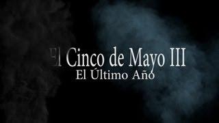 El Cinco de Mayo III: El Último Año  (con subtítulos)