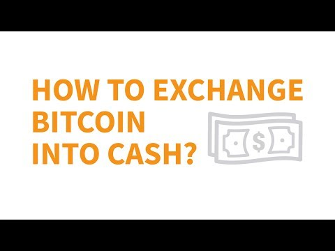 How To Exchange Bitcoin Into Cash | CoinGeek