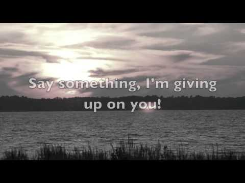 Say Something (I'm Giving Up On You)
