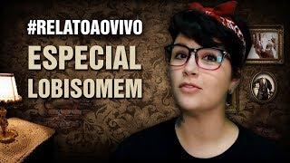 Só Relatos de Lobisomem! #RelatoAoVivo - 95