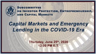Hybrid Hearing - Capital Markets and Emergency Lending in the COVID-19 Era (EventID=110830)