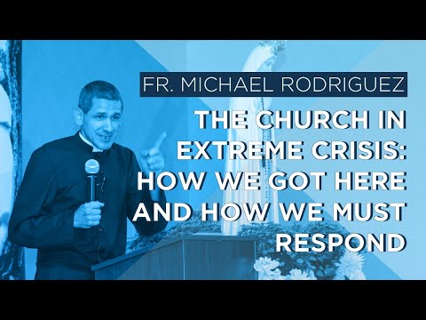 The Church in Extreme Crisis: How We Got Here and How We Must Respond by Father Rodriguez