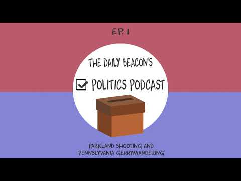 The Daily Beacon's Politics Podcast -Episode 1- Parkland Shooting and Pennsylvania Gerrymandering