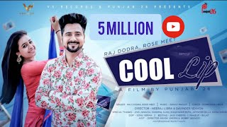 Cool Lip | Full Video | Raj Dodra & Rose Meet | New Punjabi songs 2019 | Latest Punjabi song 2019
