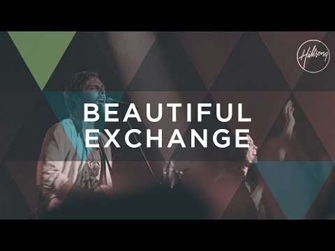 Beautiful Exchange  Hillsong Worship