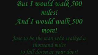 I would walk 500 miles! The Proclaimers [I