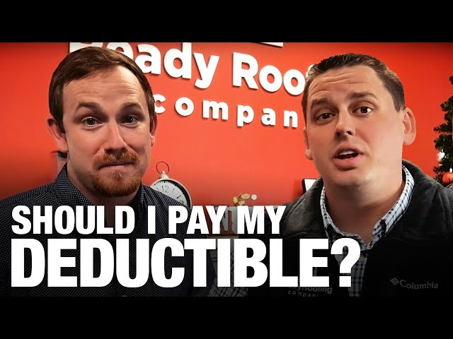 Why should I pay my deductible for my roofing claim? | Ready Roofing