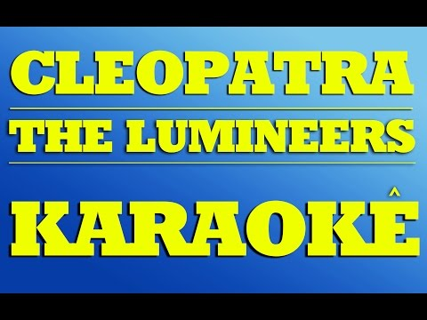 Cleopatra - The Lumineers | KARAOKE