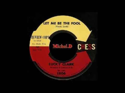 Lucky Clark - Let Me Be The Fool - Chess 1806  DJ