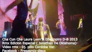 Cha Cun Cha Laura Leon & Djvampiro 2013 Rmx Edicion Especial V RMX DJ PILLO CORDOBA VER