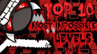Top 10 Most Impossible Levels In Geometry Dash Part 2 (Gameplays by ToshDeluxe)