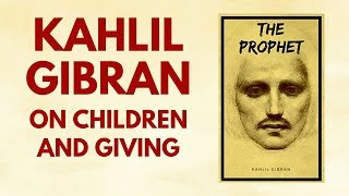 "Kahlil Gibran ""The Prophet"" on Children and Giving"