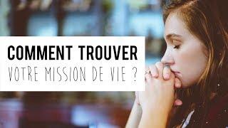 Comment trouver notre mission de vie ?: how to find you life's mission?