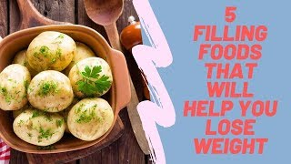 5 Filling Foods That Will Help You Lose Weight