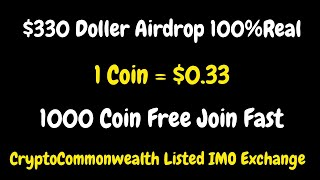 $330 Doller Airdrop 100%Real 1000 Coin Free Join Fast | CryptoCommonwealth Listed IMO Exchange